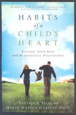 Habits of a Child's Heart: Raising Your Kids with the Spiritual Disciplines - Hess, Valerie