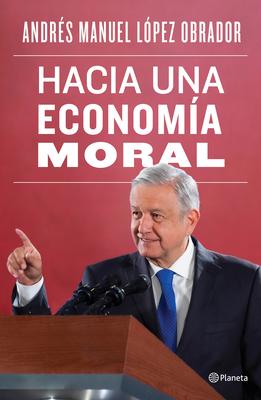 Hacia Una Econom?a Moral - Lopez Obrador, Andres Manuel
