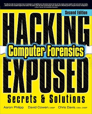 Hacking Exposed Computer Forensics, Second Edition: Computer Forensics Secrets & Solutions - Philipp, Aaron, and Cowen, David, and Davis, Chris
