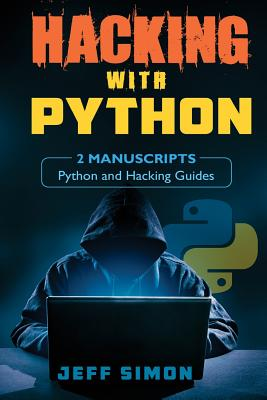 Hacking with Python: 2 Manuscripts: Python and Hacking Guides - Simon, Jeff