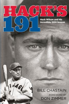 Hack's 191: Hack Wilson and His Incredible 1930 Season - Chastain, Bill, and Zimmer, Don (Foreword by)