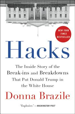 Hacks: The Inside Story of the Break-ins and Breakdowns That Put Donald Trump in the White House - Brazile, Donna