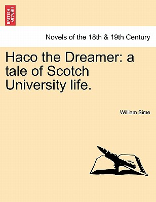 Haco the Dreamer: A Tale of Scotch University Life. - Sime, William