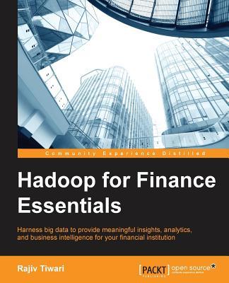 Hadoop for Finance Essentials - Tiwari, Rajiv