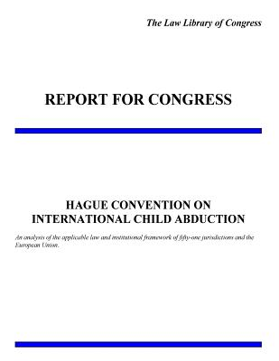 Hague Convention on International Child Abduction - Law Library of Congress, and Penny Hill Press (Editor)