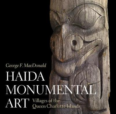 Haida Monumental Art: Villages of the Queen Charlotte Islands - MacDonald, George F