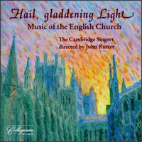Hail, Gladdening Light: Music of the English Church - Cambridge Singers (vocals)