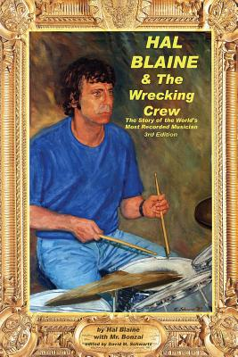 Hal Blaine and the Wrecking Crew - Blaine, Hal, and Goggin, David, and Schwartz, David M (Editor)