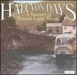 Halcyon Days: A Treasury of British Light Music - Alan MacLean (piano); Jill Crowther (oboe); Raphaele Wind Sextet; Robert Gibbs (violin);...