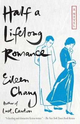 Half a Lifelong Romance - Chang, Eileen, and Kingsbury, Karen S (Translated by)