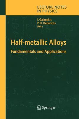 Half-Metallic Alloys: Fundamentals and Applications - Galanakis, Iosif (Editor), and Dederichs, Peter H (Editor)