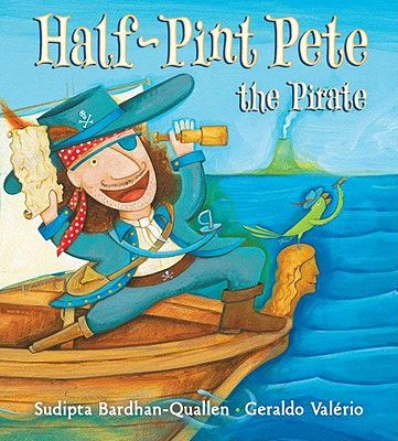Half-Pint Pete the Pirate - Bardhan-Quallen, Sudipta, and Valerio, Geraldo (Illustrator)