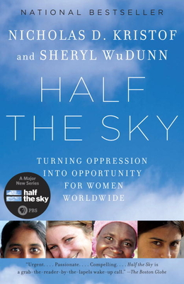 Half the Sky: Turning Oppression Into Opportunity for Women Worldwide - Kristof, Nicholas D, and WuDunn, Sheryl