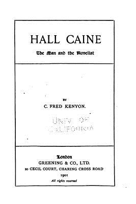 Hall Caine, the Man and the Novelist - Kenyon, C Fred