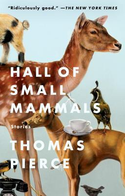 Hall of Small Mammals: Stories - Pierce, Thomas, Professor