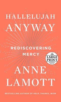 Hallelujah Anyway: Rediscovering Mercy - Lamott, Anne