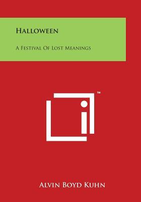 Halloween: A Festival of Lost Meanings - Kuhn, Alvin Boyd