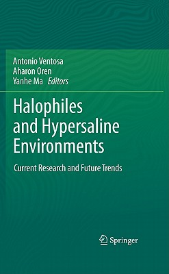Halophiles and Hypersaline Environments - Ventosa, Antonio (Editor), and Oren, Aharon (Editor), and Ma, Yanhe (Editor)