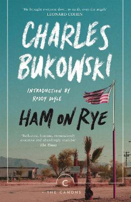 Ham on Rye - Bukowski, Charles, and Doyle, Roddy (Introduction by)