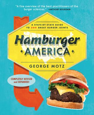 Hamburger America: A State-By-State Guide to 200 Great Burger Joints - Motz, George