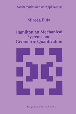 Hamiltonian Mechanical Systems and Geometric Quantization - Puta, Mircea