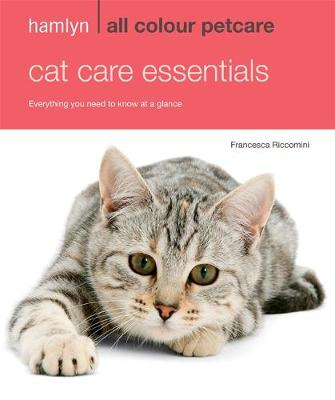 Hamlyn All Colour Petcare: Cat Care Essentials: Everything You Need to Know at a Glance -