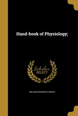 Hand-Book of Physiology; - Kirkes, William Senhouse