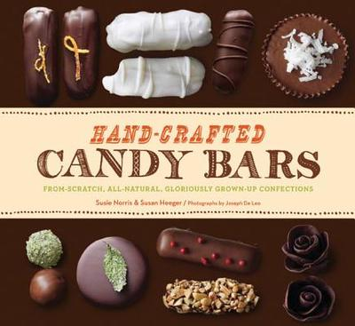 Hand-Crafted Candy Bars: From-Scratch, All-Natural, Gloriously Grown-Up Confections - Heeger, Susan, and Norris, Susie, and De Leo, Joseph (Photographer)