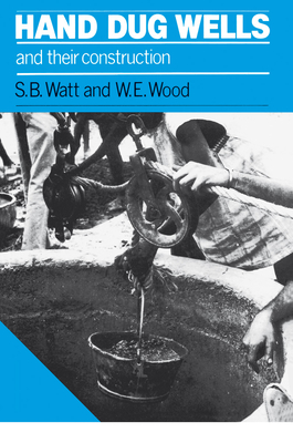 Hand Dug Wells and Their Construction - Watt, Simon, and Wood, W E