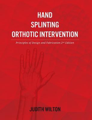 Hand Splinting / Orthotic Intervention: Principles of Design and Fabrication - Wilton, Judith