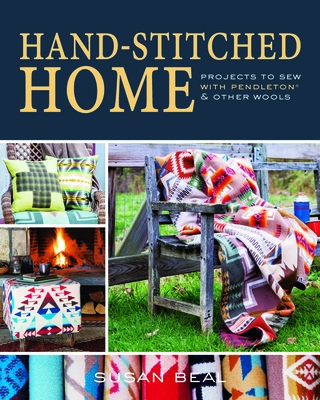 Hand-Stitched Home: Projects to Sew with Pendleton & Other Wools - Beal, Susan