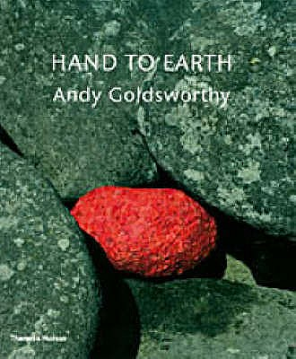 Hand to Earth: Andy Goldsworthy: Sculpture 1976-1990 - Friedman, Terry (Editor), and Goldsworthy, Andy (Artist)
