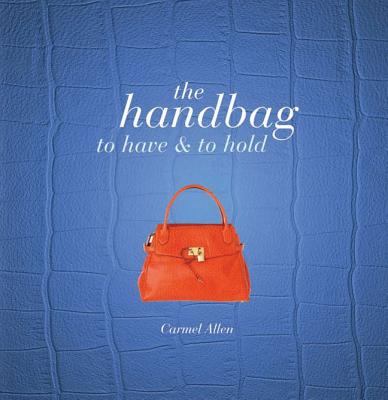 Handbag: To Have and to Hold - Allen, Carmel