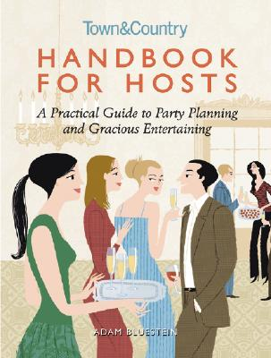 Handbook for Hosts: A Practical Guide to Party Planning and Gracious Entertaining - Bluestein, Adam