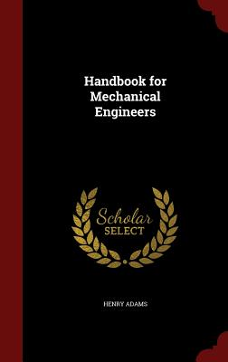 Handbook for Mechanical Engineers - Adams, Henry