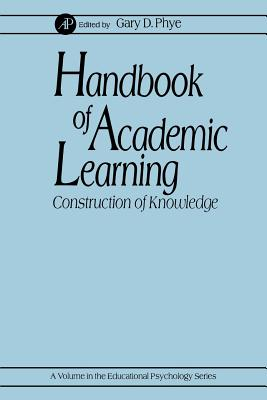 Handbook of Academic Learning: Construction of Knowledge - Phye, Gary D
