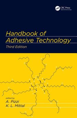 Handbook of Adhesive Technology - Pizzi, Antonio (Editor), and Mittal, Kashmiri L. (Editor)