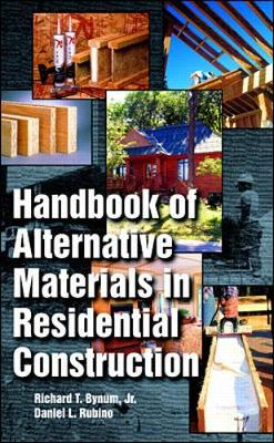 Handbook of Alternative Materials in Residential Construction - Bynum, Richard T, and Rubino, Daniel L, and Woodward, Peggy, Bs, Rt