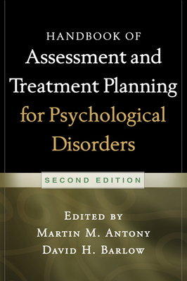 Handbook of Assessment and Treatment Planning for Psychological Disorders, 2/E - Antony, Martin M, PhD, Abpp (Editor), and Barlow, David H, PhD, Abpp (Editor)