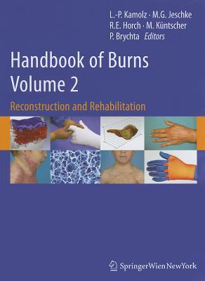 Handbook of Burns, Volume 2: Reconstruction and Rehabilitation - Kamolz, Lars-Peter (Editor), and Jeschke, Marc G (Editor), and Horch, Raymund E (Editor)