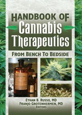 Handbook of Cannabis Therapeutics: From Bench to Bedside - Russo, Ethan B (Editor), and Grotenhermen, Franjo (Editor)
