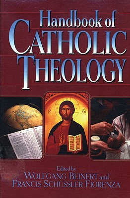 Handbook of Catholic Theology - Beinert, Wolfgang, and Schussler Fiorenza, Francis