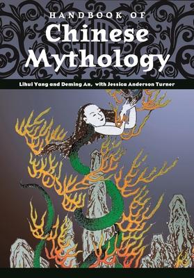 Handbook of Chinese Mythology - Yang, Lihui, and An, Deming, and Turner, Jessica Anderson