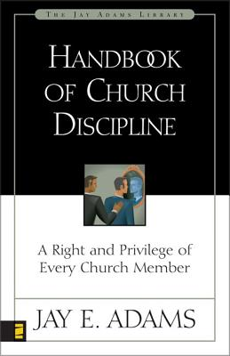 Handbook of Church Discipline: A Right and Privilege of Every Church Member - Adams, Jay E