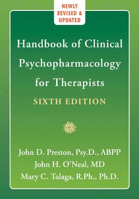 Handbook of Clinical Psychopharmacology for Therapists - O'Neal, John H, MD, and Preston, John D, PsyD, Abpp, and Talaga, Mary C, Rph, PhD