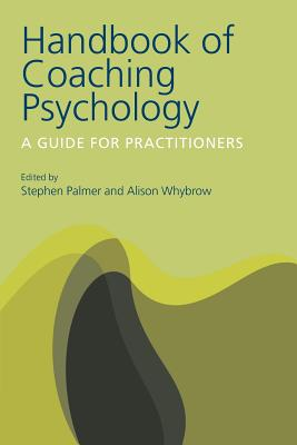 Handbook of Coaching Psychology: A Guide for Practitioners - Palmer, Stephen, Professor