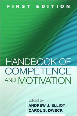 Handbook of Competence and Motivation - Elliot, Andrew J, PhD (Editor), and Dweck, Carol S, PhD (Editor), and Covington, Martin V (Foreword by)