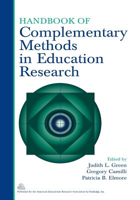 Handbook of Complementary Methods in Education Research - Green, Judith L (Editor), and Camilli, Gregory (Editor), and Elmore, Patricia B (Editor)