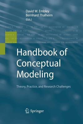 Handbook of Conceptual Modeling: Theory, Practice, and Research Challenges - Embley, David W (Editor), and Thalheim, Bernhard (Editor)