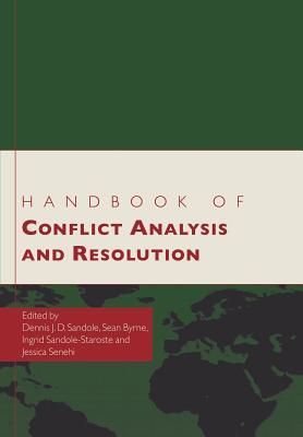 Handbook of Conflict Analysis and Resolution - Sandole, Dennis J.D. (Editor), and Byrne, Sean (Editor), and Sandole-Staroste, Ingrid (Editor)
